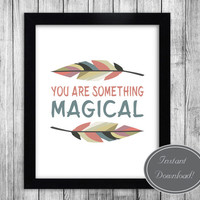 Printable Nursery Decor Wall Art 'You Are Something Magical' Home Decor, Office Poster, Downloadable Prints, Colourful Feathers, Grey Peach