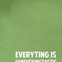 everything is fanfuckingtastic quote wall art 8x10 custom color print