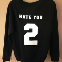 Hate You 2 Hate You Too  Unisex Team sweatshirt Tumblr shirt Hate You Two Sweater