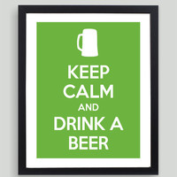 8x10 Keep Calm and Drink a Beer Art Print - Customized in Any Color Personalized Typography Funny Gift