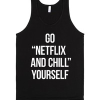 "Go ""Netflix and Chill"" Yourself"