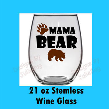 Mama Bear--- large 21oz stemless wine glass --- Best friend birthday gift! Custom made Wine glass! Mothers day gift! New mom gift