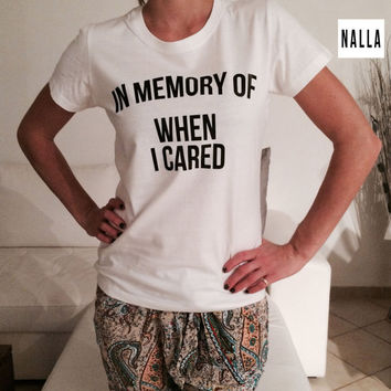 in memory of when i cared Tshirt white Fashion funny slogan womens girls sassy cute