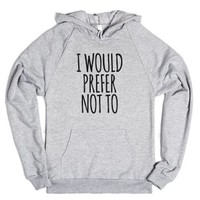 I Would Prefer Not To Hoodie