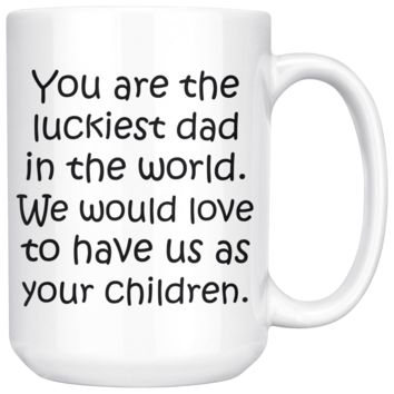 LUCKIEST DAD From CHILDREN * Funny Gift For Father's Day, Birthday * White Coffee Mug 15oz.