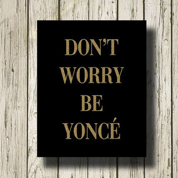 Don't Worry Be Yoncé Gold Black Print Printable Instant Download Digital Art Wall Art Home Decor WG0148b