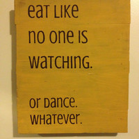 Eat Like no one is Watching: custom made in your color choices!