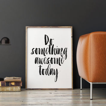typography print,do something awesome today,inspirational quote,motivational print,be brave,home decor,wall decor,bedroom decor,typographyc