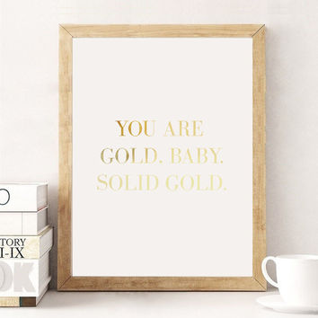 "Real Gold Foil Print ""You Are Gold. Baby. Solid Gold"", Gold Foil Prints, Typographic Poster, Wall Art, Gold Typography, Home Art, 8x10 Print"