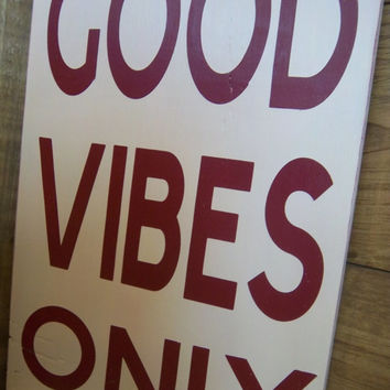 Good Vibes Only Decor-Good Vibes Only Sign-Funny Sign-Rustic Sign-Made To Order-Rustic Decor-Sign With Words-Hand painted sign