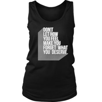 Don't Forget What You Deserve Inspirational Motivational Women's Tank