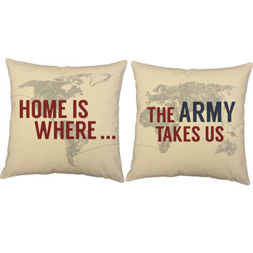 Home is Where the Army Takes Us - US Army Pillow Covers and or Cushion Inserts - Military Support Pillow, Army Print, Deployment Pillows
