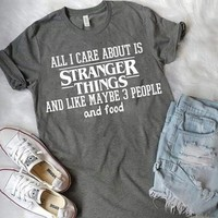 All I Care About Is Stranger Things - Ladies Crew Neck Novelty Tops
