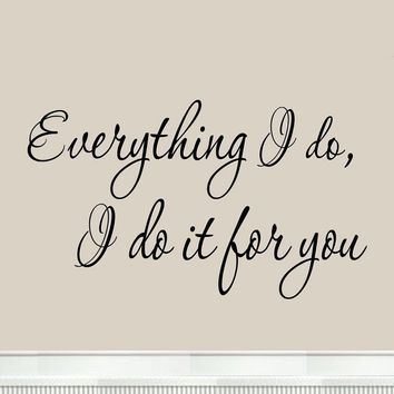 Everything I do I do it For You Inspirational Wall Decals Wedding Quotes Sayings