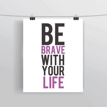 """INSTANT DOWNLOAD """"Be Brave With Your Life"""" inspirational motivational prints and posters typography gray and purple home and office decor"""