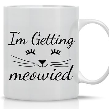 I'M Getting Meowied - 11OZ Coffee Mug - Perfect Gift for Brides and Spouses - Mugs for Weddings - Crazy Bros Mugs