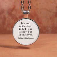 """Shakespeare Quote """"It is not in the stars to hold our destiny"""" Pendant Necklace Inspiration Jewelry"""