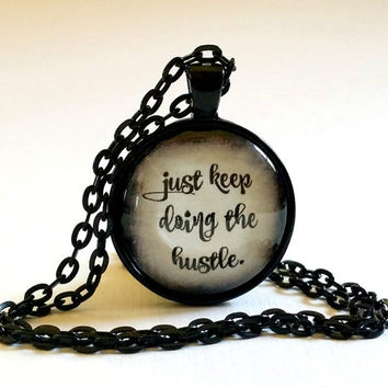 Hustle Glass Pendant Necklace, Just Keep Doing the Hustle, Gift Idea, Key Ring, Boss Lady Gift, Glass Dome, Work Hard, Hustle Jewelry