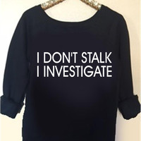 I Don't Stalk I Investigate -  Fall Fashion - Loose Fit Sweatshirt - Winter Fashion - Ruffles with Love