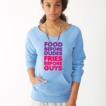 Food Before Dudes, Fries Before Guys ladies sweatshirt
