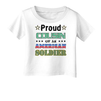 Proud Cousin of an American Soldier Infant T-Shirt