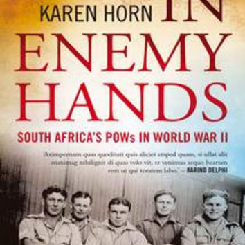 In Enemy Hands: South Africa's POW's in WWII - Karen Horn