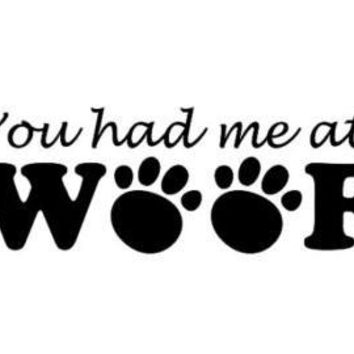 You Had Me At Woof Dog Puppy Vinyl Car/Laptop/Window/Wall Decal