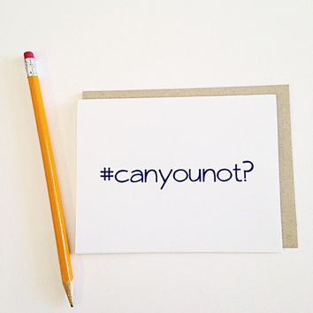 Can you not? #hashtag series- greeting card-  card- blank, valentine's day, friendship, mother's day, birthday, wedding, anniversary, funny