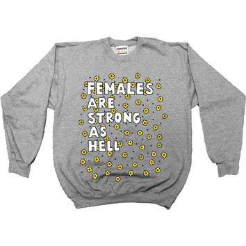 Females Are Strong As Hell -- Women's Sweatshirt