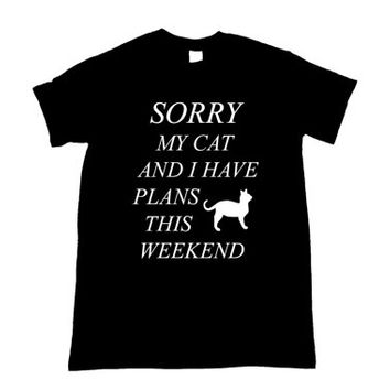 Sorry My Cat And I Have Plans This Weekend Graphic Print Unisex Tee Shirt