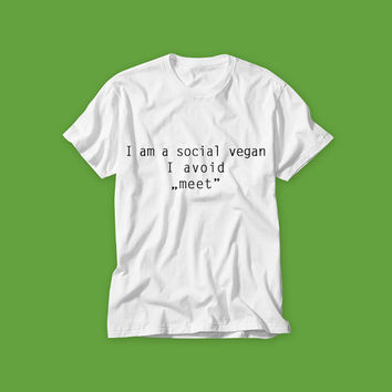 Free Shipping! I am a Social Vegan I Avoid Meet! Vegan T-Shirt a White Vegan and Antisocial T-shirt