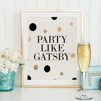 PARTY LIKE GATSBY,Wedding Sign,Celebrate Sign,Champagne Sign,Bar Printable,Bar Decor,Party Gift,Birthday Sign,Wall Art,Dorm Decor,Inspiring
