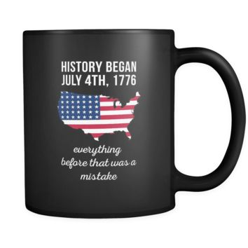 Proud American mug History began July 4th, 1776 everything before that was a mistake, 11oz Black