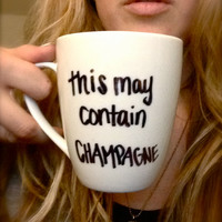 """Handwritten Personalized """"This May Contain CHAMPAGNE"""" Coffee Mug with Handmade Design from Anchored By J"""