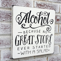 Wedding Bar sign, Alcohol because no great story every started with a salad, funny bar signs, anniversary party decor, bachelorette party decor, wedding drinks