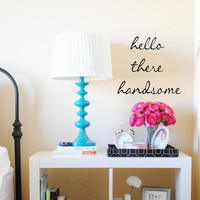 Vinyl Wall Decal-Hello There Handsome, Good Morning Gorgeous-Vinyl Wall Decal Lettering Decor Bedroom Decor
