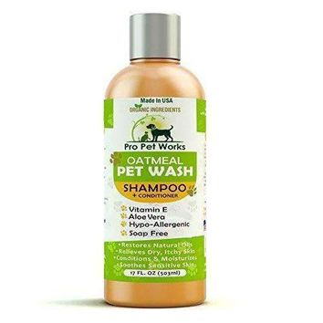 Pro Pet Works Hypoallergenic Organic Oatmeal Cat/Dog Shampoo Plus Conditioner Wth Aloe For Pets With Allergies And Sensitive Itchy Dry Skin 17oz