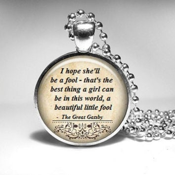 Great Gatsby Necklace pendant, Gatsby quote, literary jewelry - beautiful little fool, Quote Pendant, Book necklace