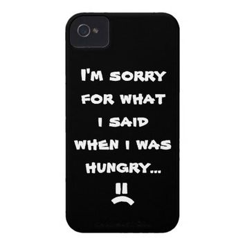 I'm sorry for what  i said when i was  hungry ... iPhone 4 case from Zazzle.com