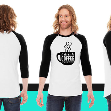 I drink coffee for your protection1 American Apparel Unisex 3/4 Sleeve T-Shirt