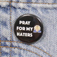 Pray For My Haters 1.25 Inch Pin Back Button Badge