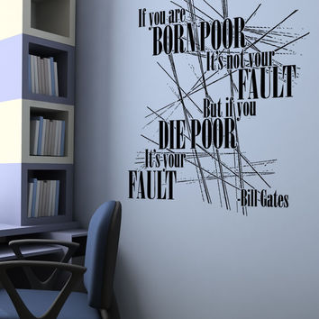 Vinyl Wall Decal Sticker Bill Gates Poor Quote #5433