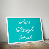 Live Laugh Fart Print home decor   Inspiration and Quirky gift Idea Posters  5x7 8x10 print home decor
