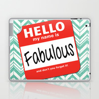 Hello My Name Is.... Fabulous! Laptop & iPad Skin by Heather Dutton | Society6