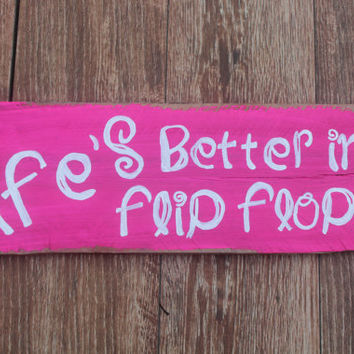 "Hand Painted Wooden Plank - ""Life's Better In Flip Flops"""