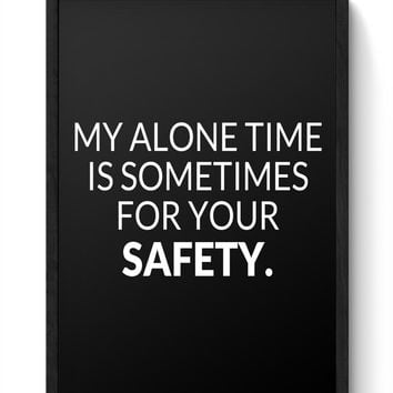 My Alone time is For your Safety Framed Poster