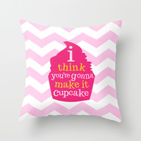 i think you're gonna make it cupcake.. one for the money.. funny quote Throw Pillow by studiomarshallarts