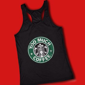 Too Much Coffee Starbuck Logo Coffee Women'S Tank Top