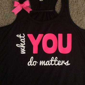 What You Do Matters - Ruffles with Love - Racerback Tank - Womens Fitness - Workout Clothing - Workout Shirts with Sayings