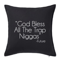 GOD BLESS ALL THE TRAP NIGGAS THROW PILLOW